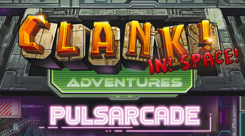clank in space adventures pulsarcade meniac news